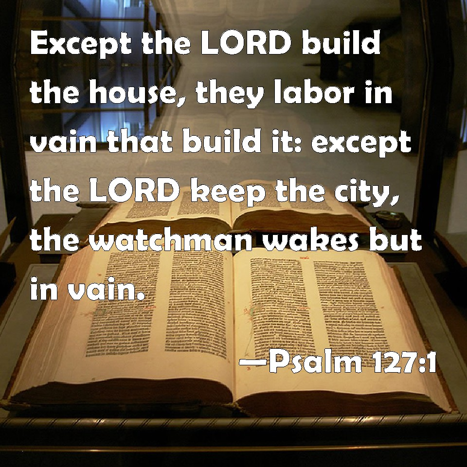 Unless The Lord Builds A House Sermon